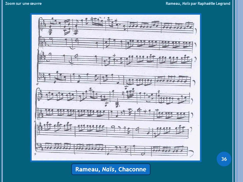 Zoom sur une œuvre Rameau, Naïs par Raphaëlle Legrand Rameau, Naïs, Chaconne 36