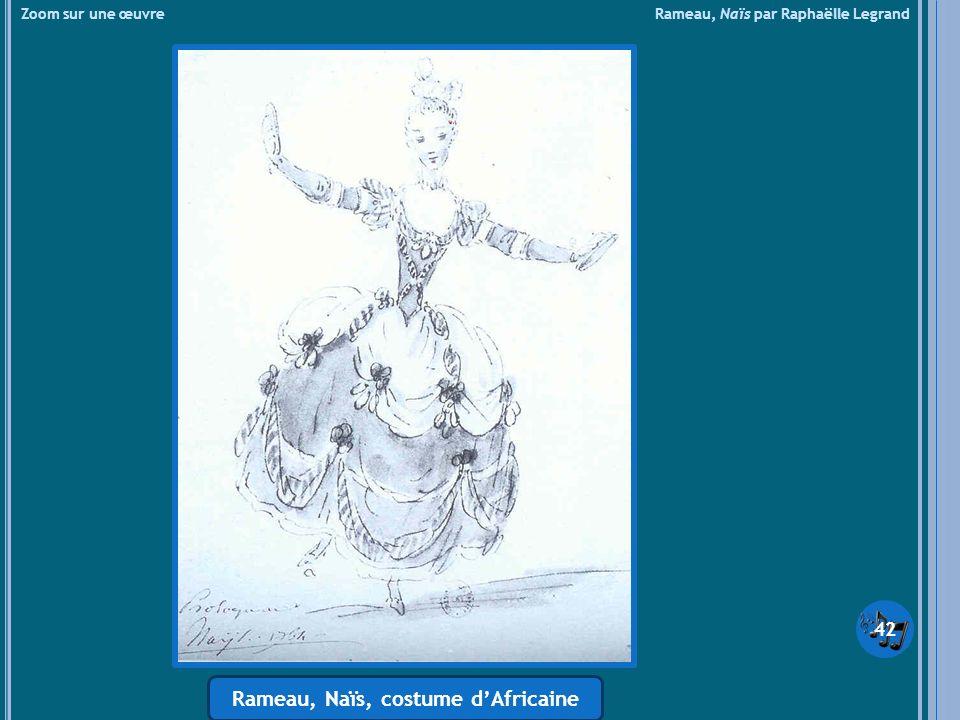Zoom sur une œuvre Rameau, Naïs par Raphaëlle Legrand Rameau, Naïs, costume dAfricaine 42