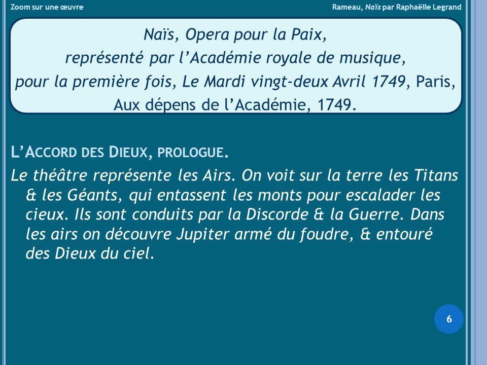 Zoom sur une œuvre Rameau, Naïs par Raphaëlle Legrand Naïs, Opera pour la Paix, représenté par lAcadémie royale de musique, pour la première fois, Le