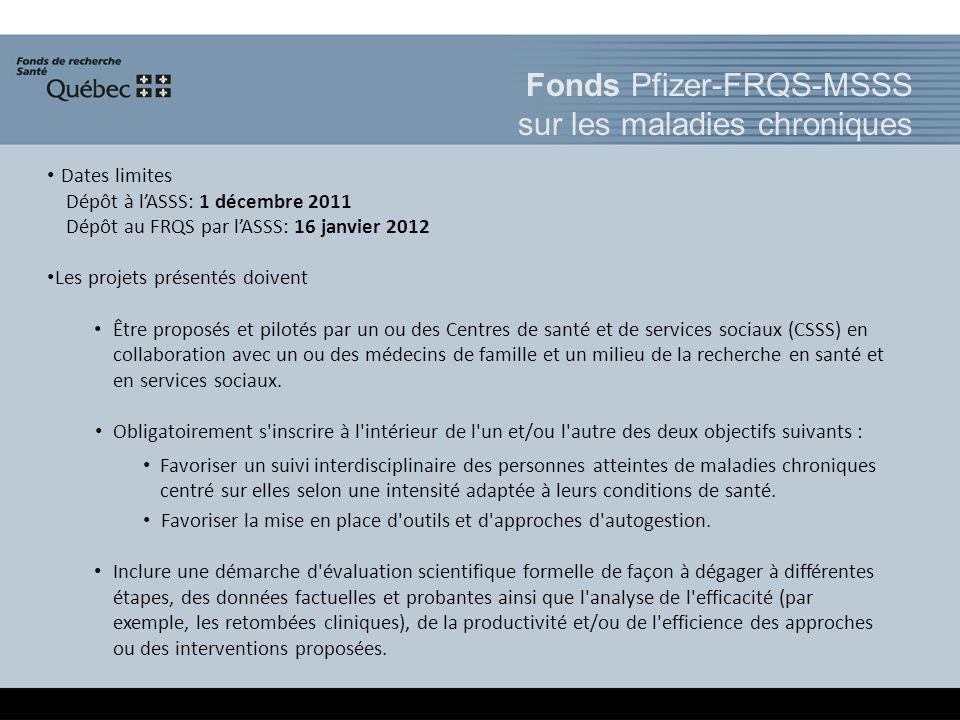 Dates limites Dépôt à lASSS: 1 décembre 2011 Dépôt au FRQS par lASSS: 16 janvier 2012 Les projets présentés doivent Être proposés et pilotés par un ou