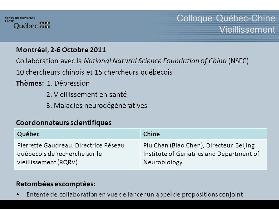 Colloque Québec-Chine Vieillissement Montréal, 2-6 Octobre 2011 Collaboration avec la National Natural Science Foundation of China (NSFC) 10 chercheur