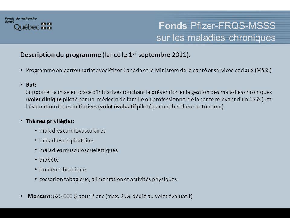 Fonds Pfizer-FRQS-MSSS sur les maladies chroniques Description du programme (lancé le 1 er septembre 2011): Programme en parteunariat avec Pfizer Cana