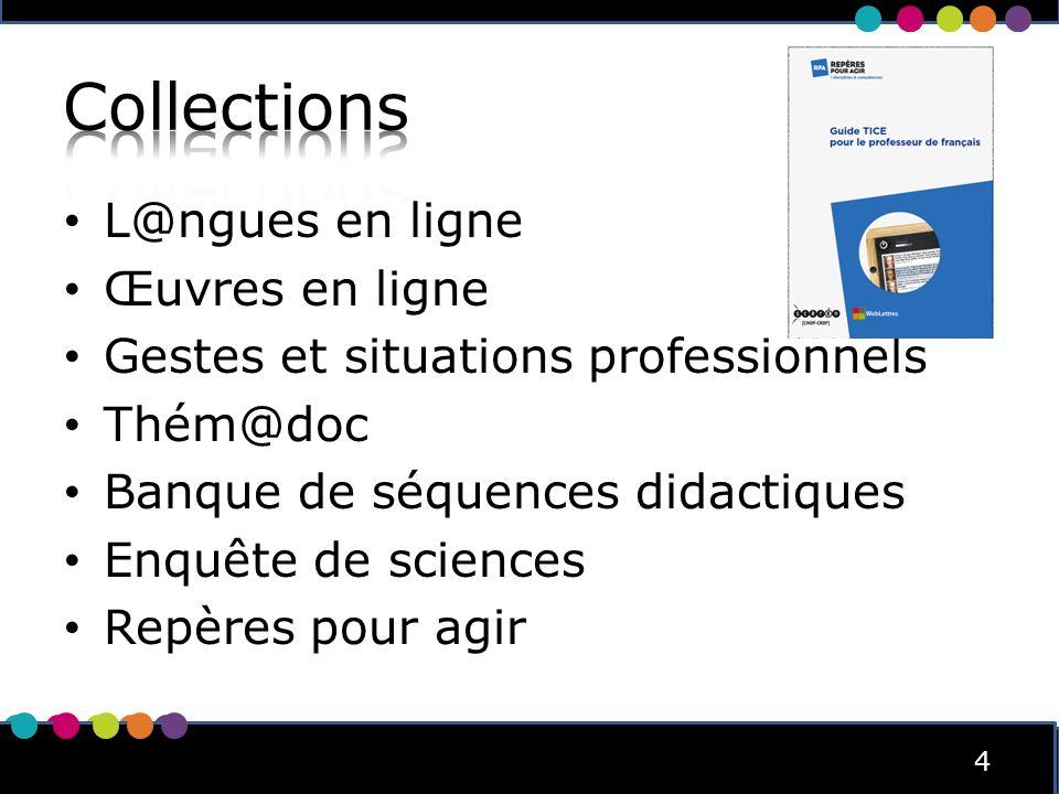 4 4 L@ngues en ligne Œuvres en ligne Gestes et situations professionnels Thém@doc Banque de séquences didactiques Enquête de sciences Repères pour agir