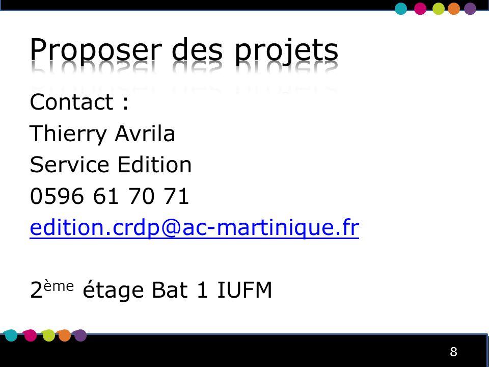8 8 Contact : Thierry Avrila Service Edition 0596 61 70 71 edition.crdp@ac-martinique.fr 2 ème étage Bat 1 IUFM