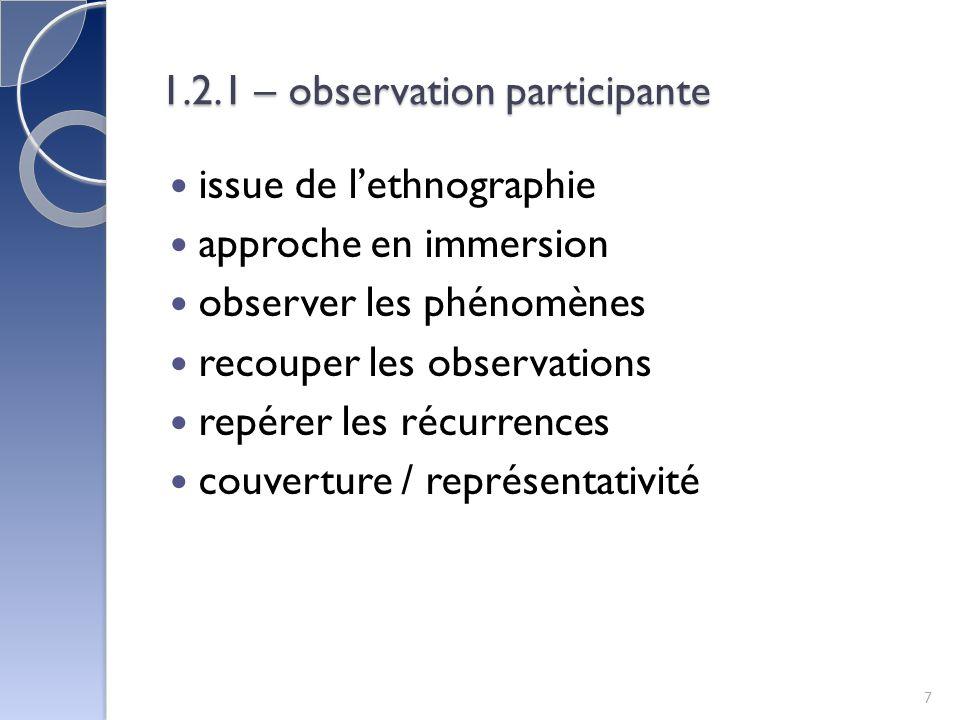 1.2.1 – observation participante issue de lethnographie approche en immersion observer les phénomènes recouper les observations repérer les récurrences couverture / représentativité 7
