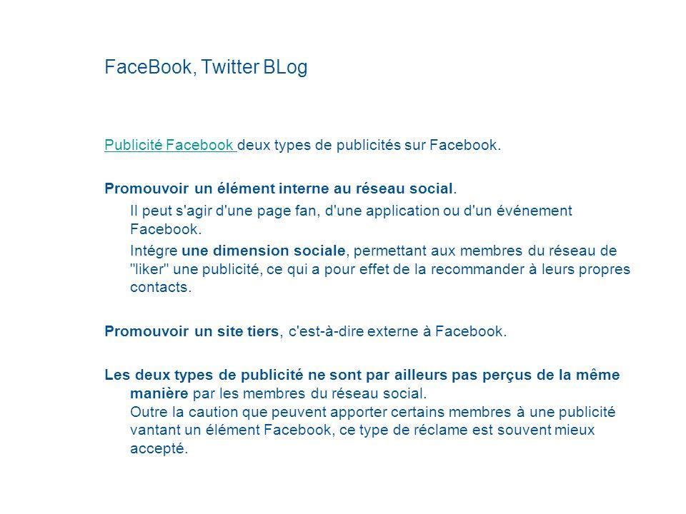 FaceBook, Twitter BLog Publicité Facebook Publicité Facebook deux types de publicités sur Facebook. Promouvoir un élément interne au réseau social. Il
