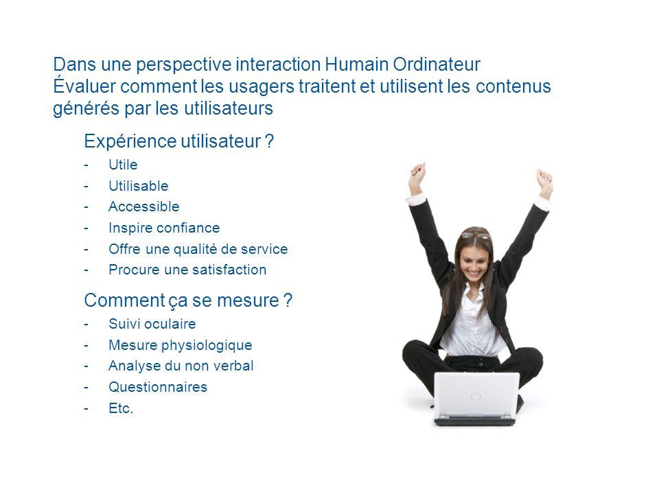Dans une perspective interaction Humain Ordinateur Évaluer comment les usagers traitent et utilisent les contenus générés par les utilisateurs Comment