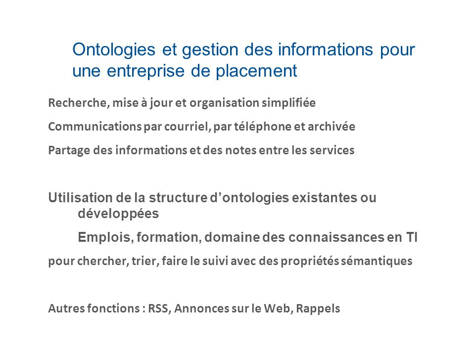 Ontologies et gestion des informations pour une entreprise de placement Recherche, mise à jour et organisation simplifiée Communications par courriel,