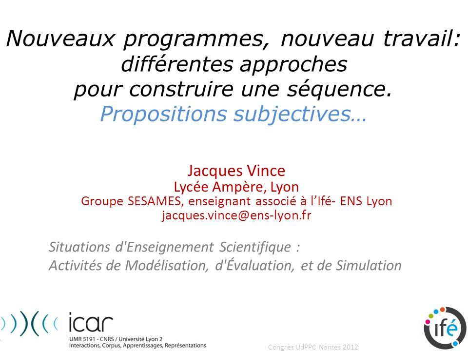 Congrès UdPPC, Nantes 2012 Nouveaux programmes, nouveau travail: différentes approches pour construire une séquence. Propositions subjectives… Jacques