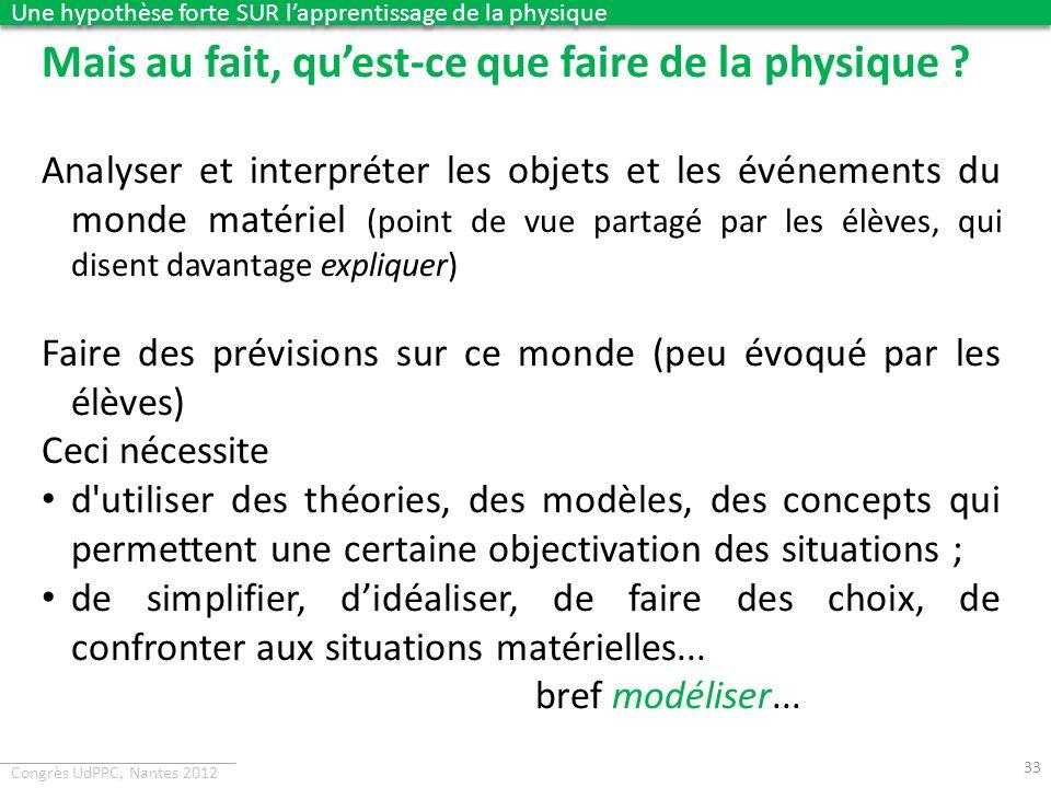 Congrès UdPPC, Nantes 2012 Mais au fait, quest-ce que faire de la physique ? Analyser et interpréter les objets et les événements du monde matériel (p