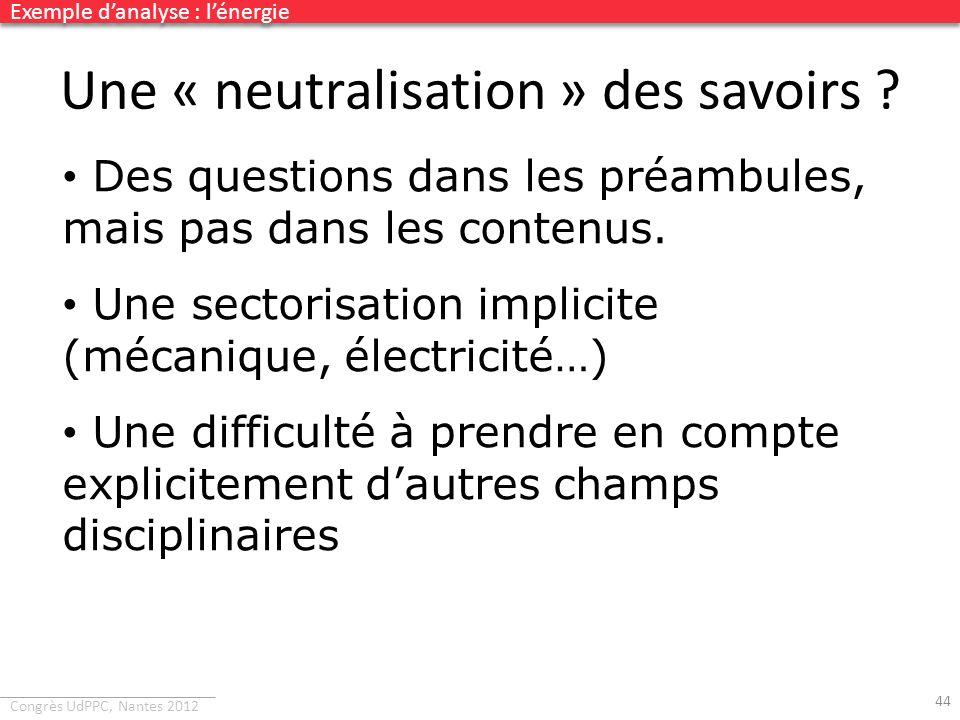 Congrès UdPPC, Nantes 2012 Une « neutralisation » des savoirs ? Des questions dans les préambules, mais pas dans les contenus. Une sectorisation impli