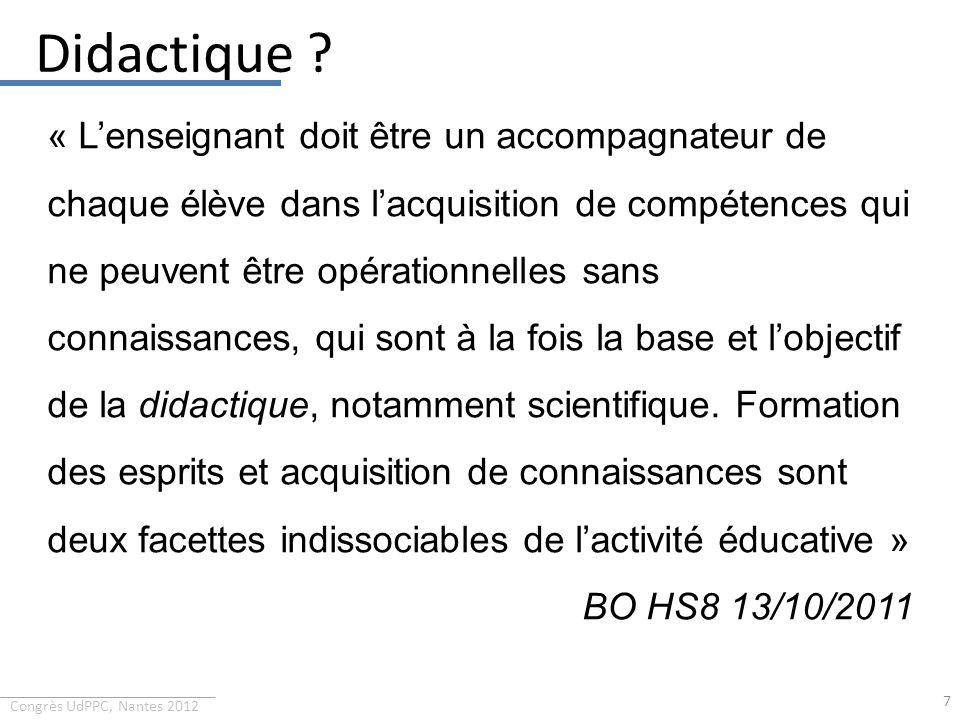 Congrès UdPPC, Nantes 2012 Didactique ? 7 « Lenseignant doit être un accompagnateur de chaque élève dans lacquisition de compétences qui ne peuvent êt