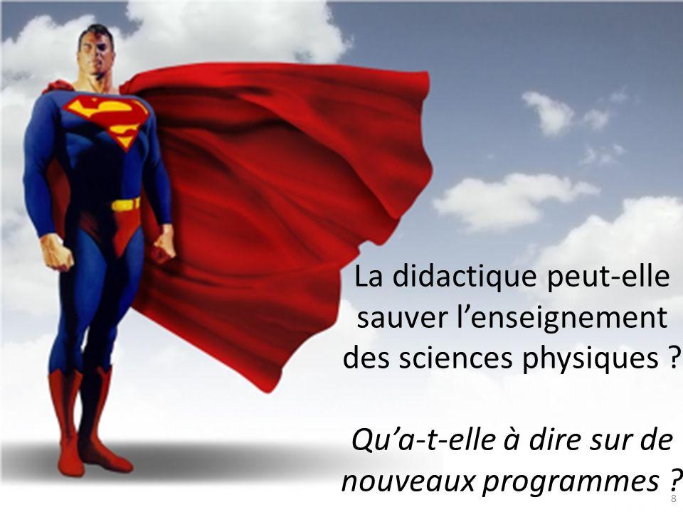 Congrès UdPPC, Nantes 2012 8 La didactique peut-elle sauver lenseignement des sciences physiques ? Qua-t-elle à dire sur de nouveaux programmes ?
