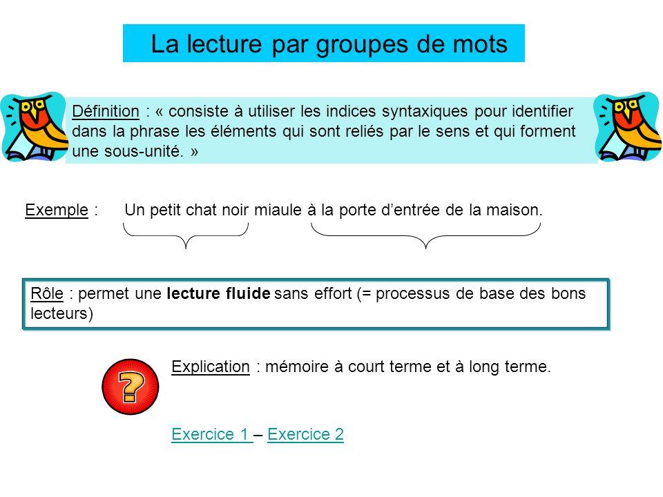 La lecture par groupes de mots Définition : « consiste à utiliser les indices syntaxiques pour identifier dans la phrase les éléments qui sont reliés
