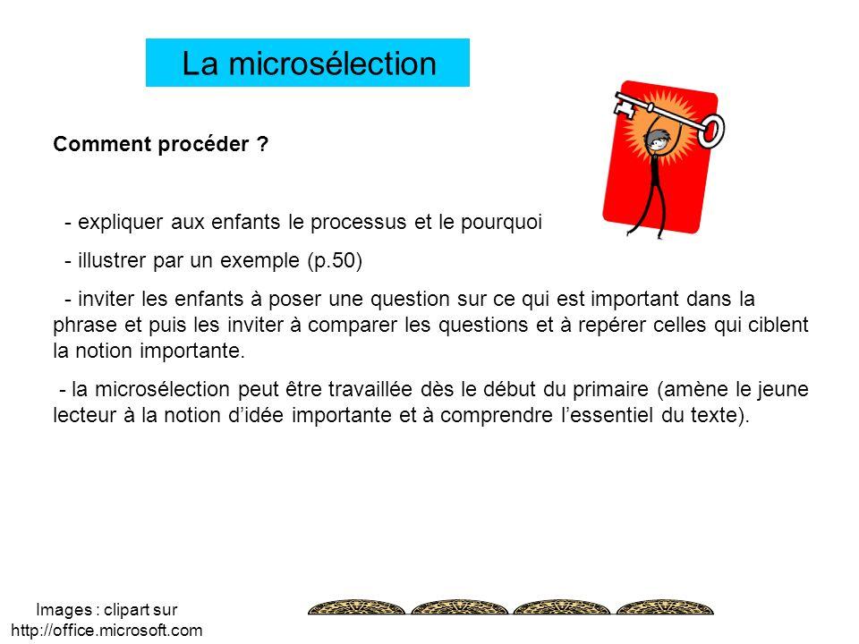 La microsélection Comment procéder ? - expliquer aux enfants le processus et le pourquoi - illustrer par un exemple (p.50) - inviter les enfants à pos