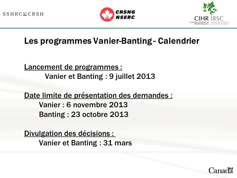 Les programmes Vanier-Banting - Calendrier Lancement de programmes : Vanier et Banting : 9 juillet 2013 Date limite de présentation des demandes : Vanier : 6 novembre 2013 Banting : 23 octobre 2013 Divulgation des décisions : Vanier et Banting : 31 mars