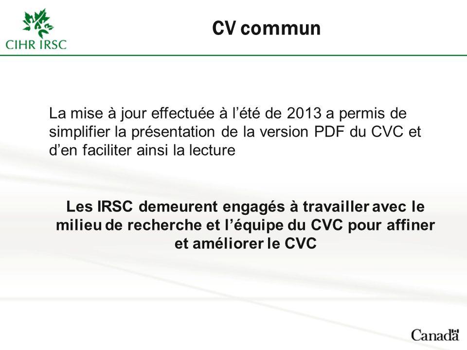 CV commun La mise à jour effectuée à lété de 2013 a permis de simplifier la présentation de la version PDF du CVC et den faciliter ainsi la lecture Les IRSC demeurent engagés à travailler avec le milieu de recherche et léquipe du CVC pour affiner et améliorer le CVC