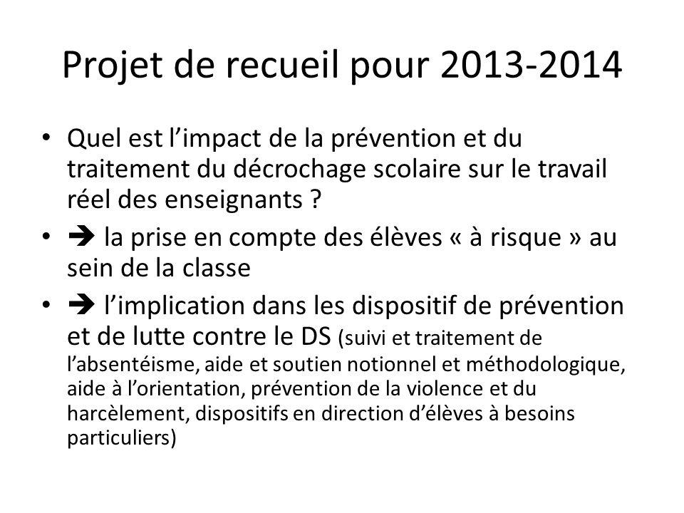 Projet de recueil pour 2013-2014 Quel est limpact de la prévention et du traitement du décrochage scolaire sur le travail réel des enseignants ? la pr
