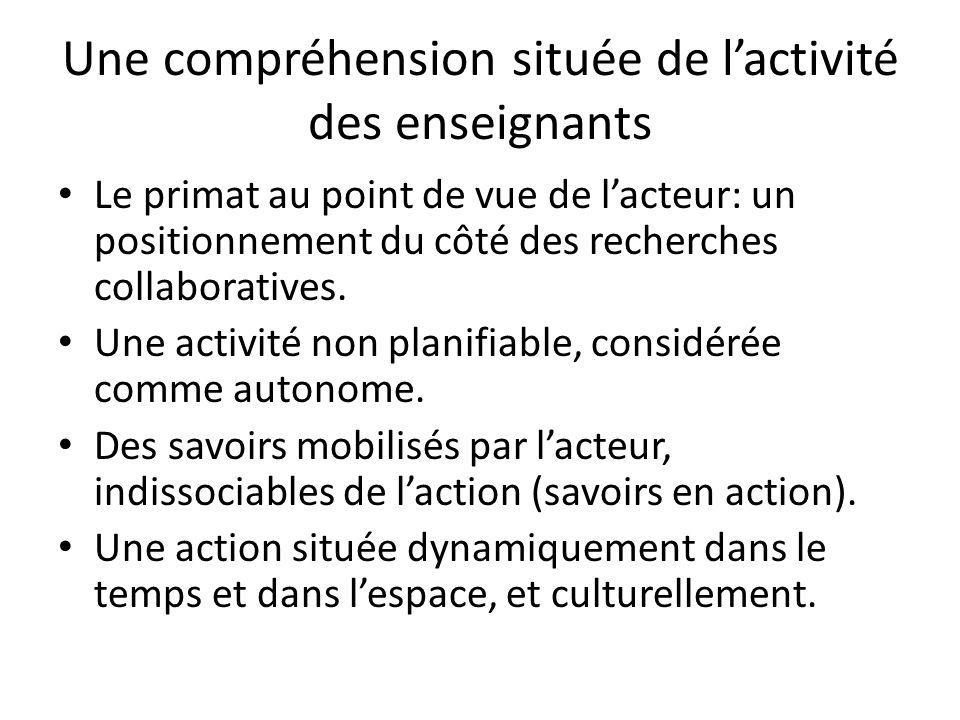 Une compréhension située de lactivité des enseignants Le primat au point de vue de lacteur: un positionnement du côté des recherches collaboratives. U