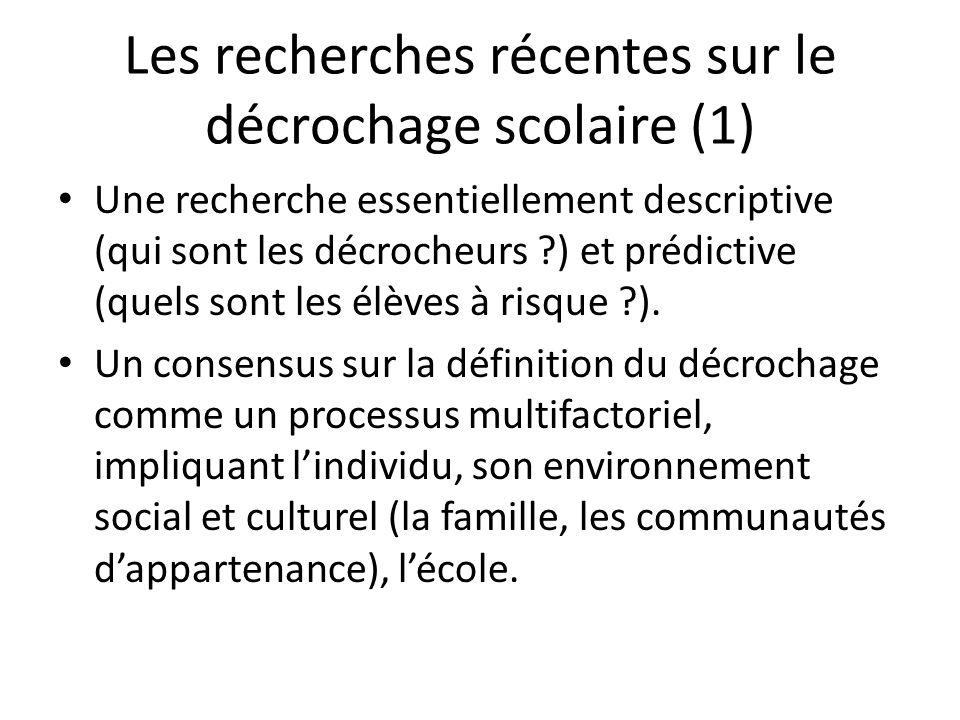 Les recherches récentes sur le décrochage scolaire (1) Une recherche essentiellement descriptive (qui sont les décrocheurs ?) et prédictive (quels son