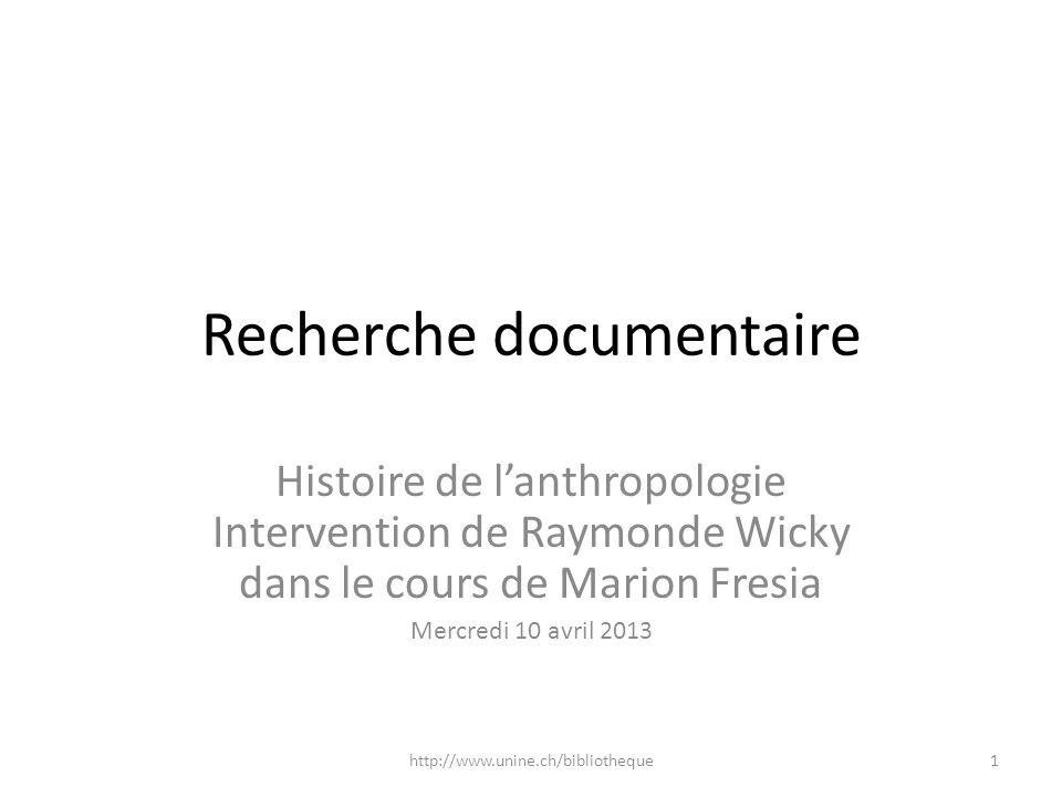 Recherche documentaire Histoire de lanthropologie Intervention de Raymonde Wicky dans le cours de Marion Fresia Mercredi 10 avril 2013 1http://www.uni