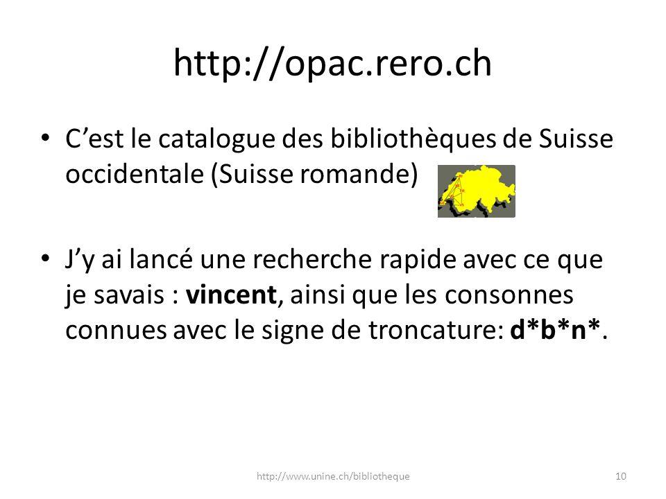http://opac.rero.ch Cest le catalogue des bibliothèques de Suisse occidentale (Suisse romande) Jy ai lancé une recherche rapide avec ce que je savais