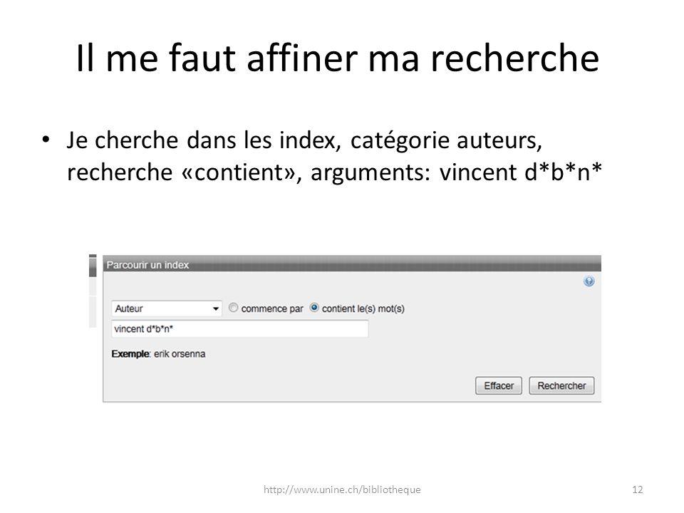 Il me faut affiner ma recherche Je cherche dans les index, catégorie auteurs, recherche «contient», arguments: vincent d*b*n* 12http://www.unine.ch/bi