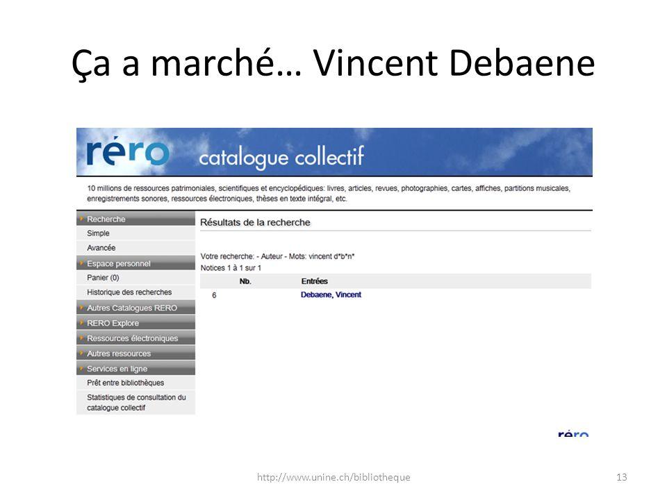 Ça a marché… Vincent Debaene 13http://www.unine.ch/bibliotheque