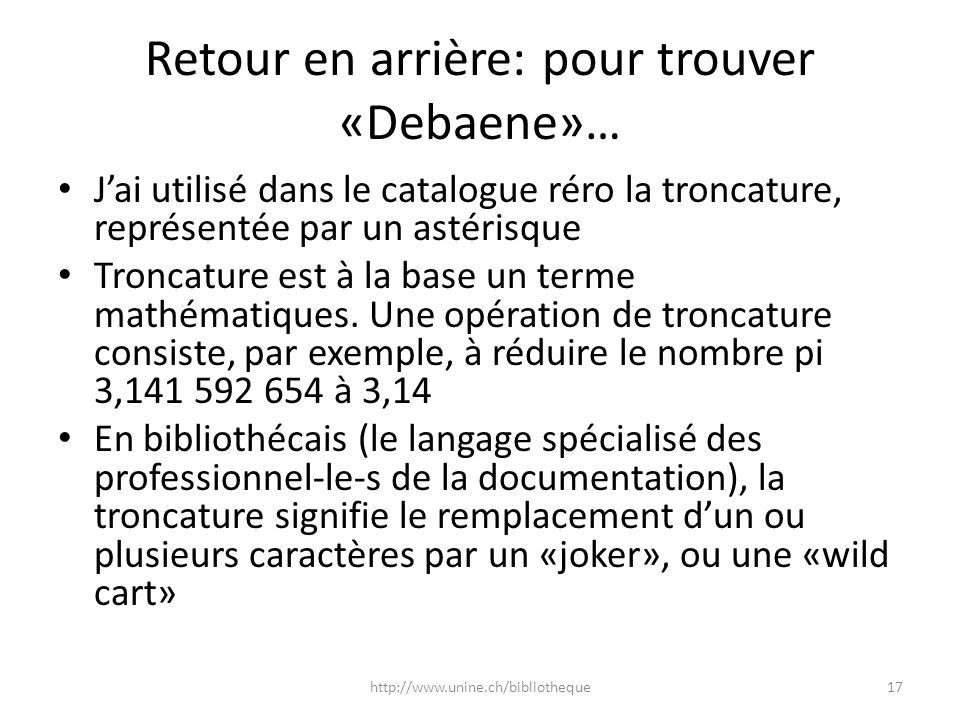 Retour en arrière: pour trouver «Debaene»… Jai utilisé dans le catalogue réro la troncature, représentée par un astérisque Troncature est à la base un