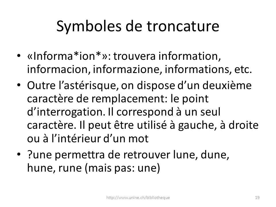 Symboles de troncature «Informa*ion*»: trouvera information, informacion, informazione, informations, etc. Outre lastérisque, on dispose dun deuxième