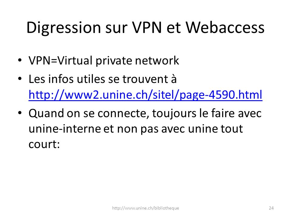 Digression sur VPN et Webaccess VPN=Virtual private network Les infos utiles se trouvent à http://www2.unine.ch/sitel/page-4590.html http://www2.unine