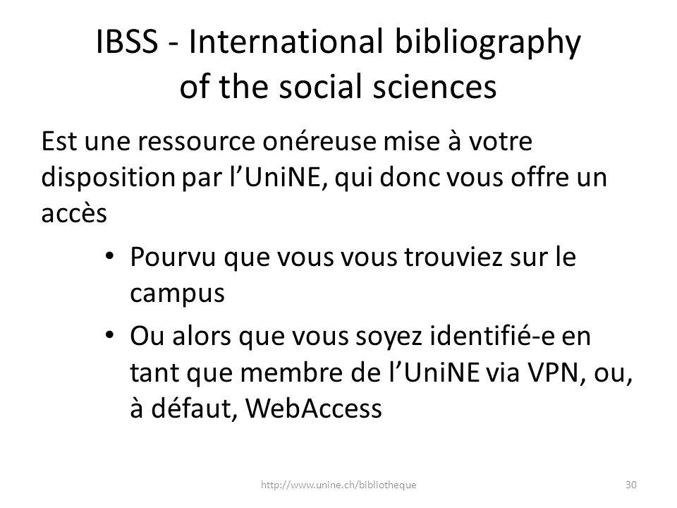 IBSS - International bibliography of the social sciences Est une ressource onéreuse mise à votre disposition par lUniNE, qui donc vous offre un accès