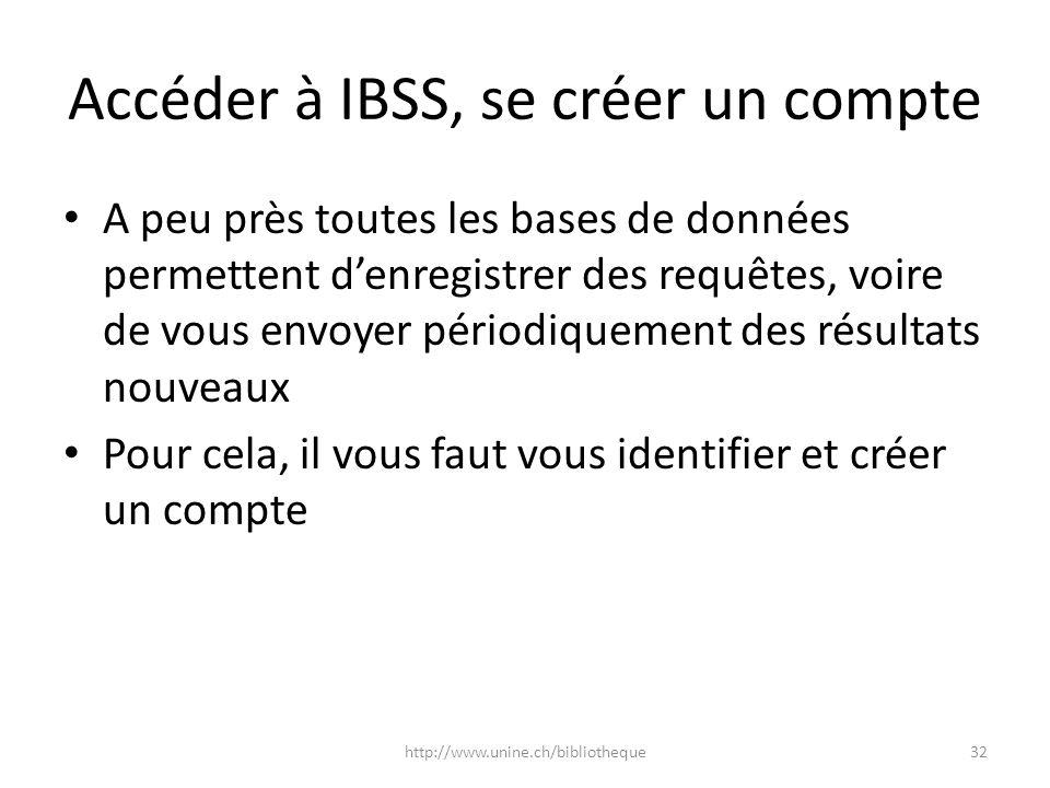 Accéder à IBSS, se créer un compte A peu près toutes les bases de données permettent denregistrer des requêtes, voire de vous envoyer périodiquement d