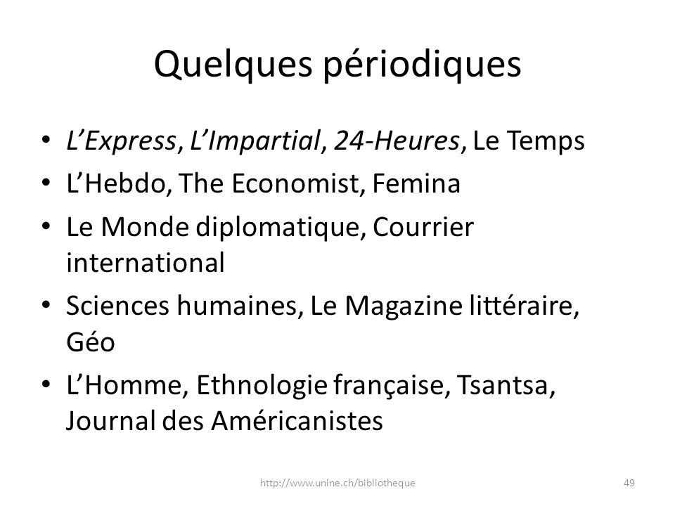 Quelques périodiques LExpress, LImpartial, 24-Heures, Le Temps LHebdo, The Economist, Femina Le Monde diplomatique, Courrier international Sciences hu