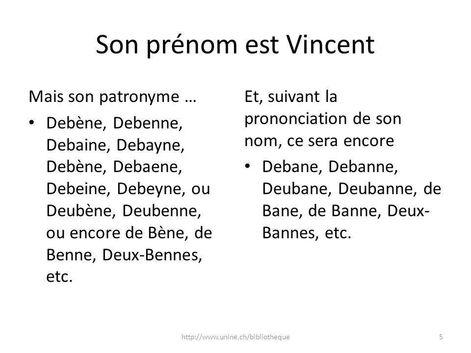 Son prénom est Vincent Mais son patronyme … Debène, Debenne, Debaine, Debayne, Debène, Debaene, Debeine, Debeyne, ou Deubène, Deubenne, ou encore de B