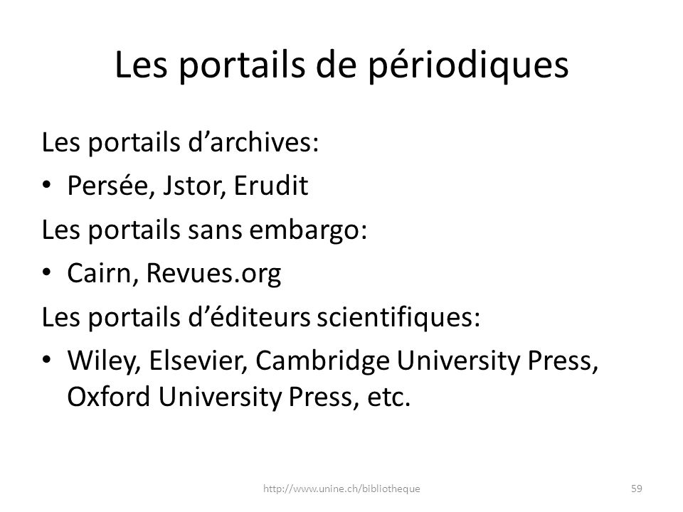 Les portails de périodiques Les portails darchives: Persée, Jstor, Erudit Les portails sans embargo: Cairn, Revues.org Les portails déditeurs scientifiques: Wiley, Elsevier, Cambridge University Press, Oxford University Press, etc.