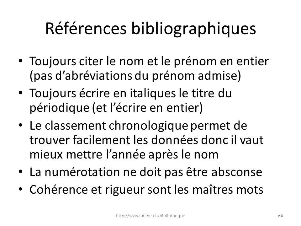 Références bibliographiques Toujours citer le nom et le prénom en entier (pas dabréviations du prénom admise) Toujours écrire en italiques le titre du