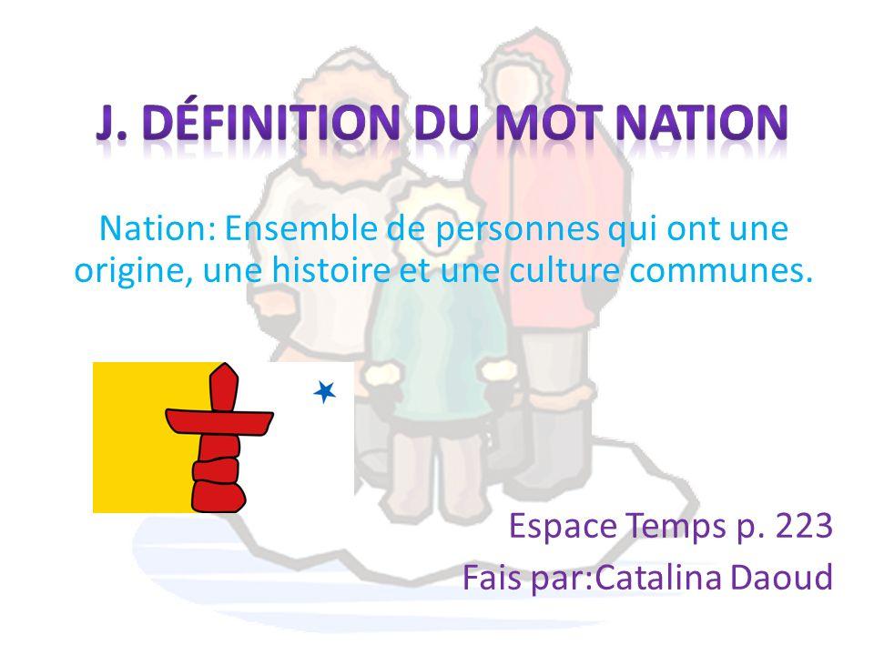 Nation: Ensemble de personnes qui ont une origine, une histoire et une culture communes. Espace Temps p. 223 Fais par:Catalina Daoud