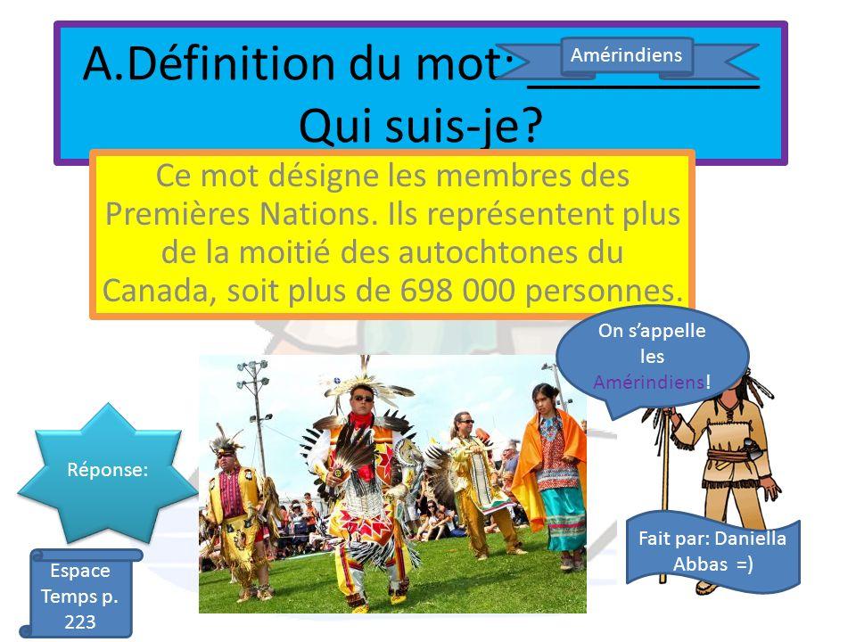 A.Définition du mot: _________ Qui suis-je? Ce mot désigne les membres des Premières Nations. Ils représentent plus de la moitié des autochtones du Ca