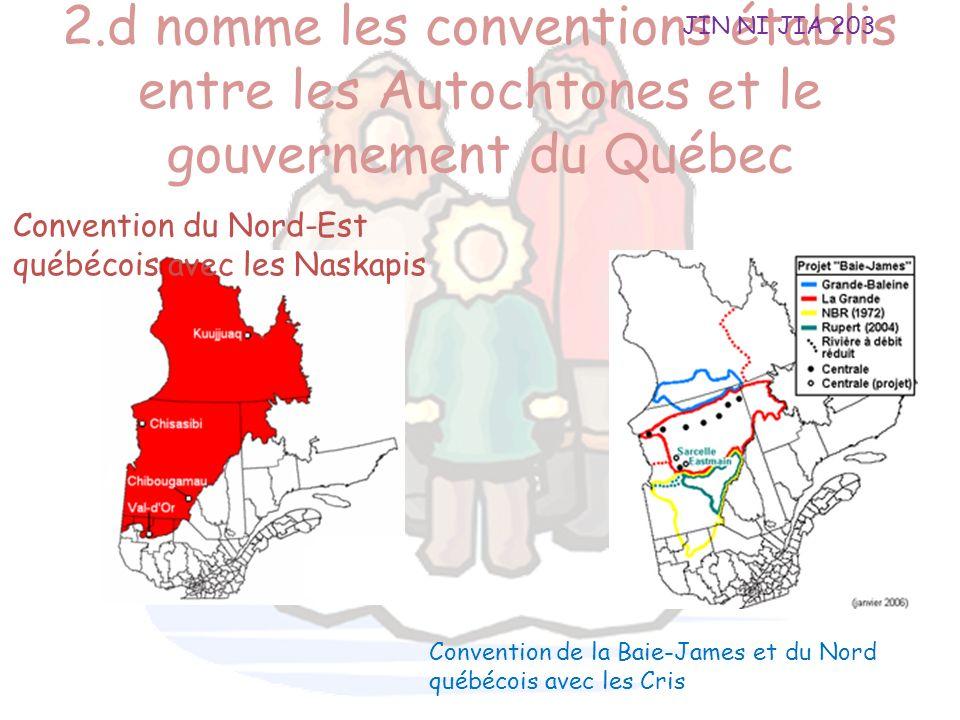 2.d nomme les conventions établis entre les Autochtones et le gouvernement du Québec Convention du Nord-Est québécois avec les Naskapis Convention de