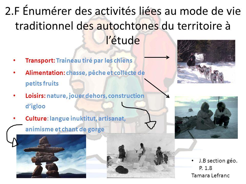 2.F Énumérer des activités liées au mode de vie traditionnel des autochtones du territoire à létude Transport: Traineau tiré par les chiens Alimentati