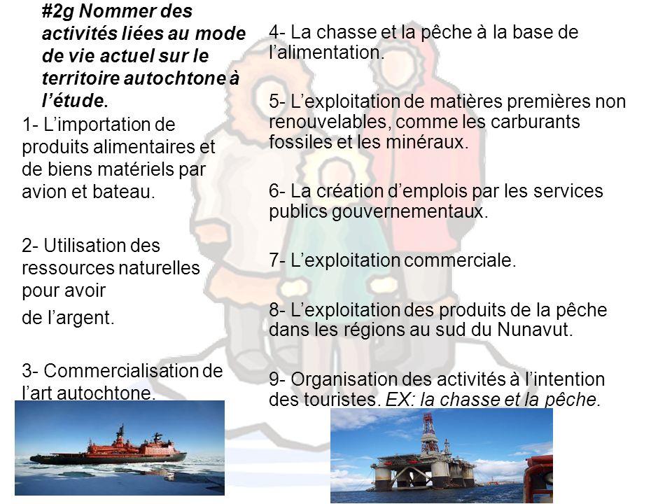 #2g Nommer des activités liées au mode de vie actuel sur le territoire autochtone à létude. 4- La chasse et la pêche à la base de lalimentation. 5- Le