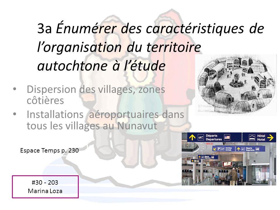 3a Énumérer des caractéristiques de lorganisation du territoire autochtone à létude Dispersion des villages, zones côtières Installations aéroportuair