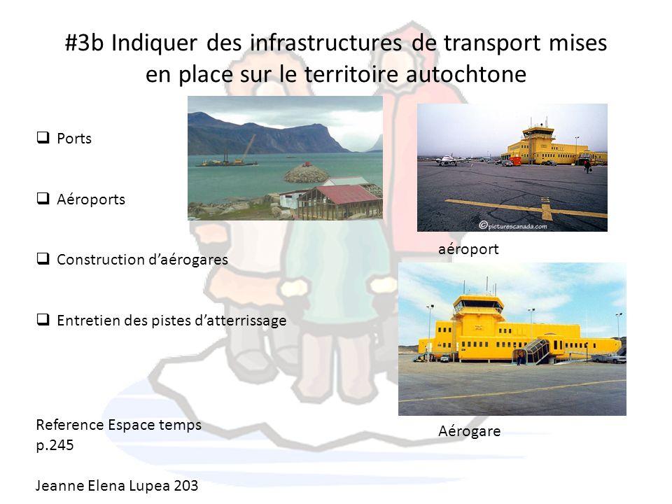 #3b Indiquer des infrastructures de transport mises en place sur le territoire autochtone Ports Aéroports Construction daérogares Entretien des pistes