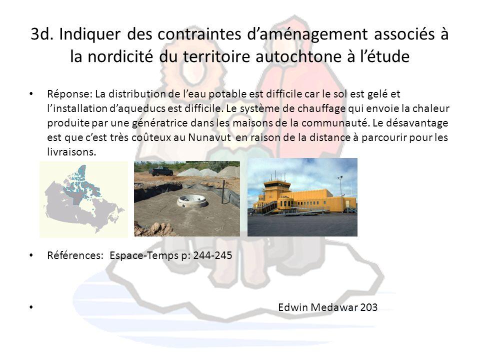 3d. Indiquer des contraintes daménagement associés à la nordicité du territoire autochtone à létude Réponse: La distribution de leau potable est diffi
