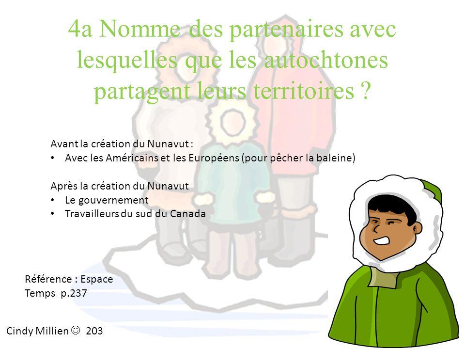 4a Nomme des partenaires avec lesquelles que les autochtones partagent leurs territoires ? Avant la création du Nunavut : Avec les Américains et les E