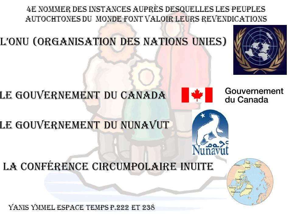 4e Nommer des instances auprès desquelles les peuples autochtones du monde font valoir leurs revendications LONU (organisation des nations unies) Le g