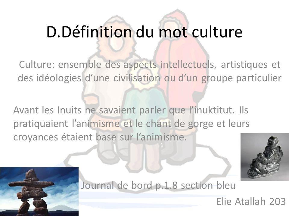 D.Définition du mot culture Culture: ensemble des aspects intellectuels, artistiques et des idéologies dune civilisation ou dun groupe particulier Ava