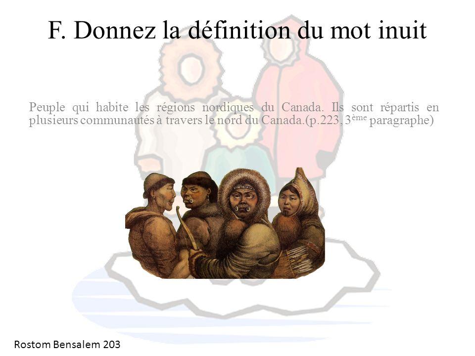 F. Donnez la définition du mot inuit Peuple qui habite les régions nordiques du Canada. Ils sont répartis en plusieurs communautés à travers le nord d