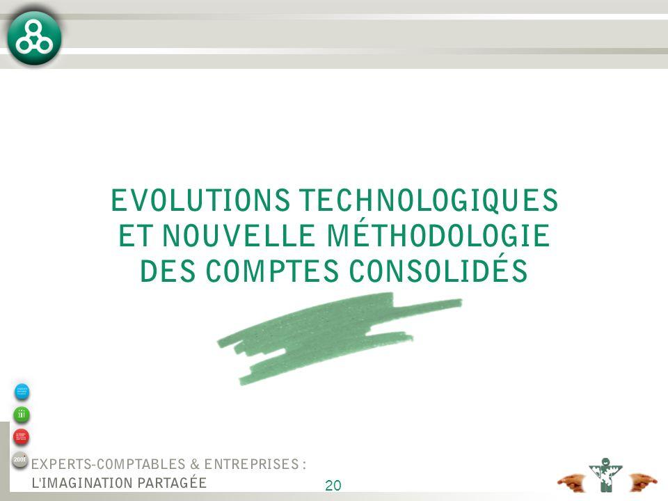 20 EVOLUTIONS TECHNOLOGIQUES ET NOUVELLE MÉTHODOLOGIE DES COMPTES CONSOLIDÉS